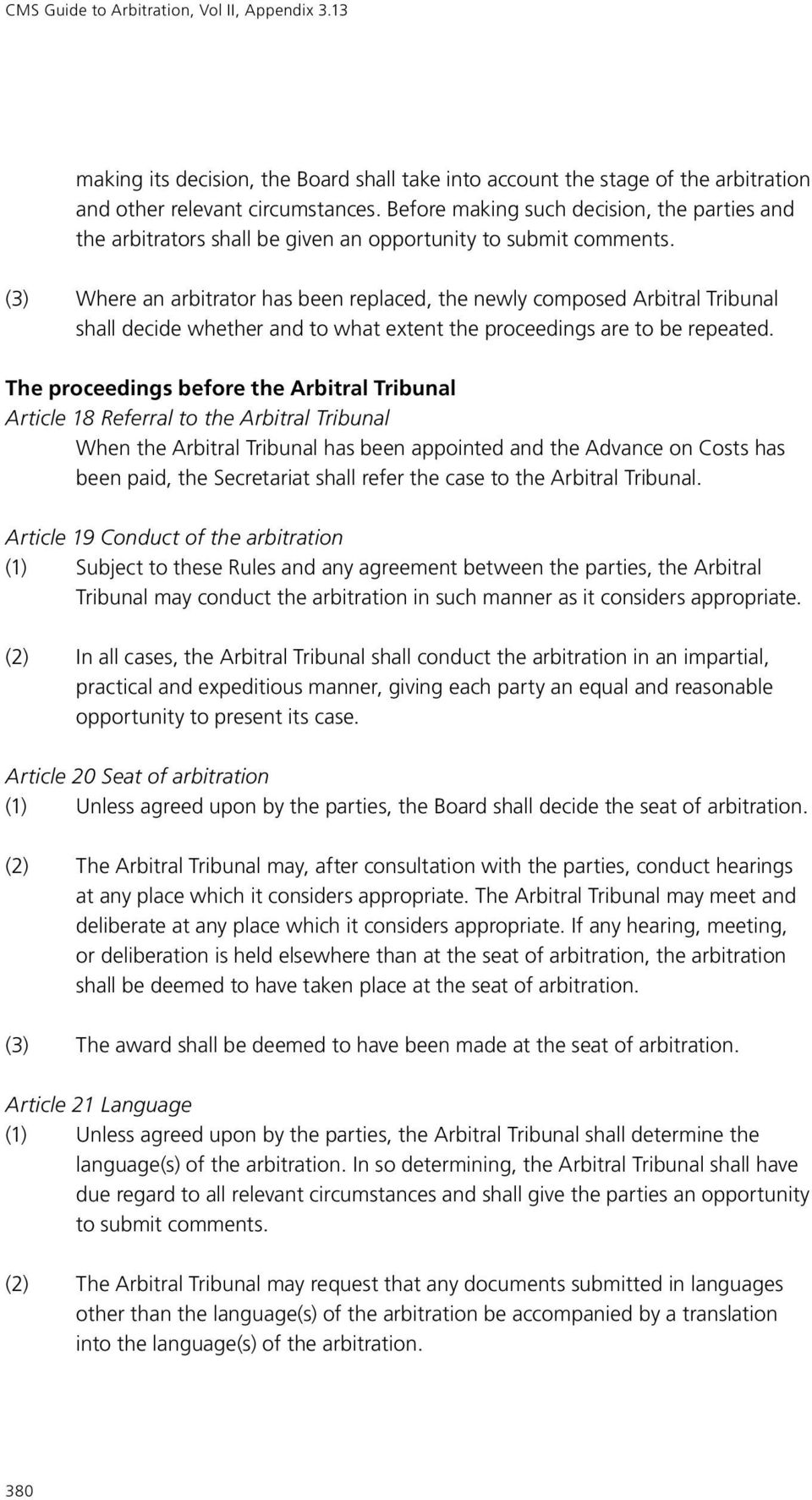 (3) Where an arbitrator has been replaced, the newly composed Arbitral Tribunal shall decide whether and to what extent the proceedings are to be repeated.