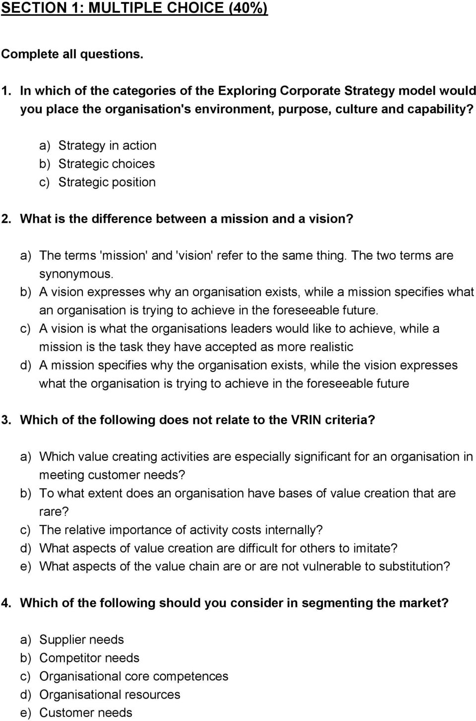 The two terms are synonymous. b) A vision expresses why an organisation exists, while a mission specifies what an organisation is trying to achieve in the foreseeable future.