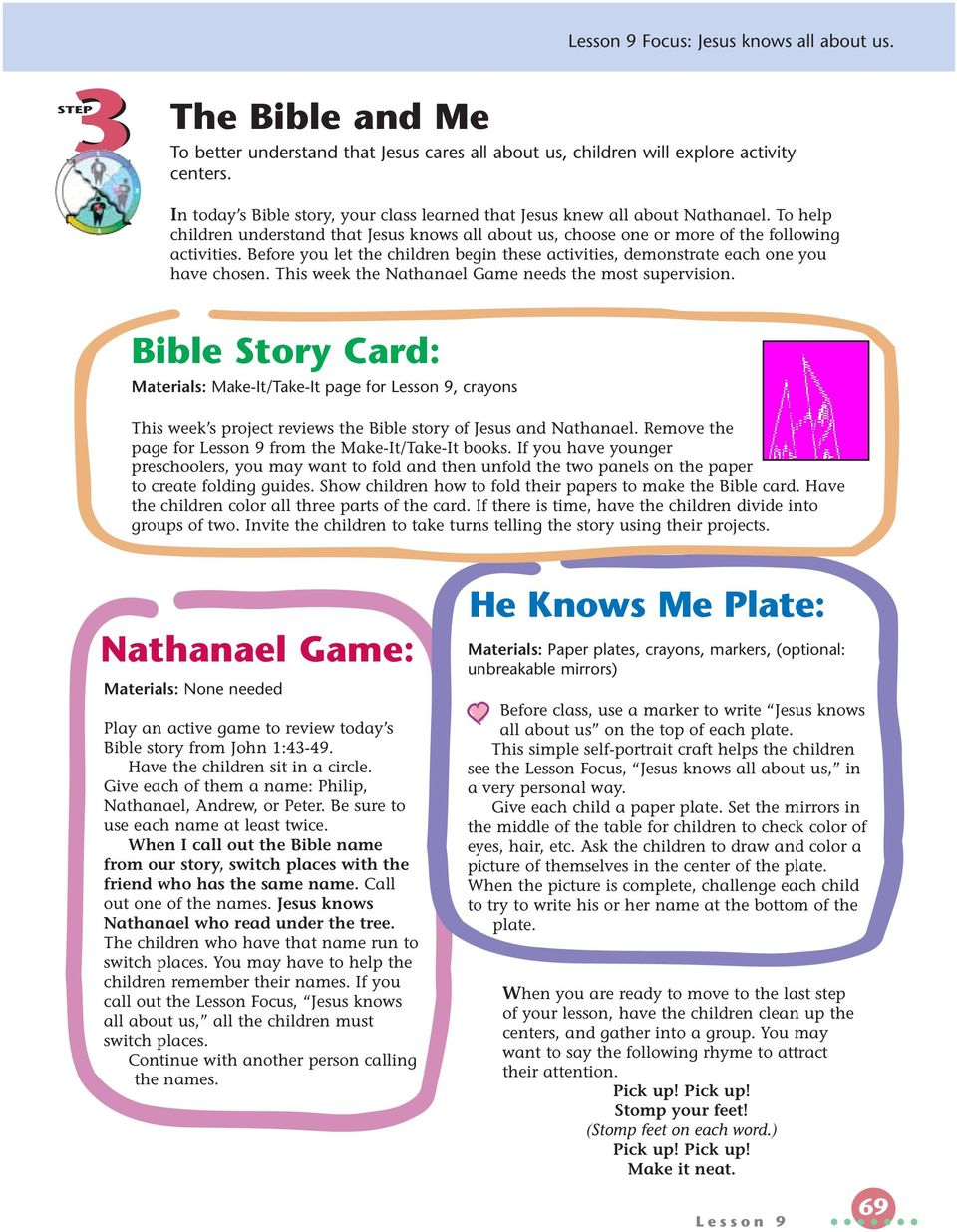Before you let the children begin these activities, demonstrate each one you have chosen. This week the Nathanael Game needs the most supervision.