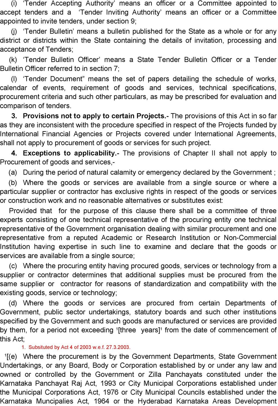 Tenders; (k) Tender Bulletin Officer means a State Tender Bulletin Officer or a Tender Bulletin Officer referred to in section 7; (l) Tender Document means the set of papers detailing the schedule of