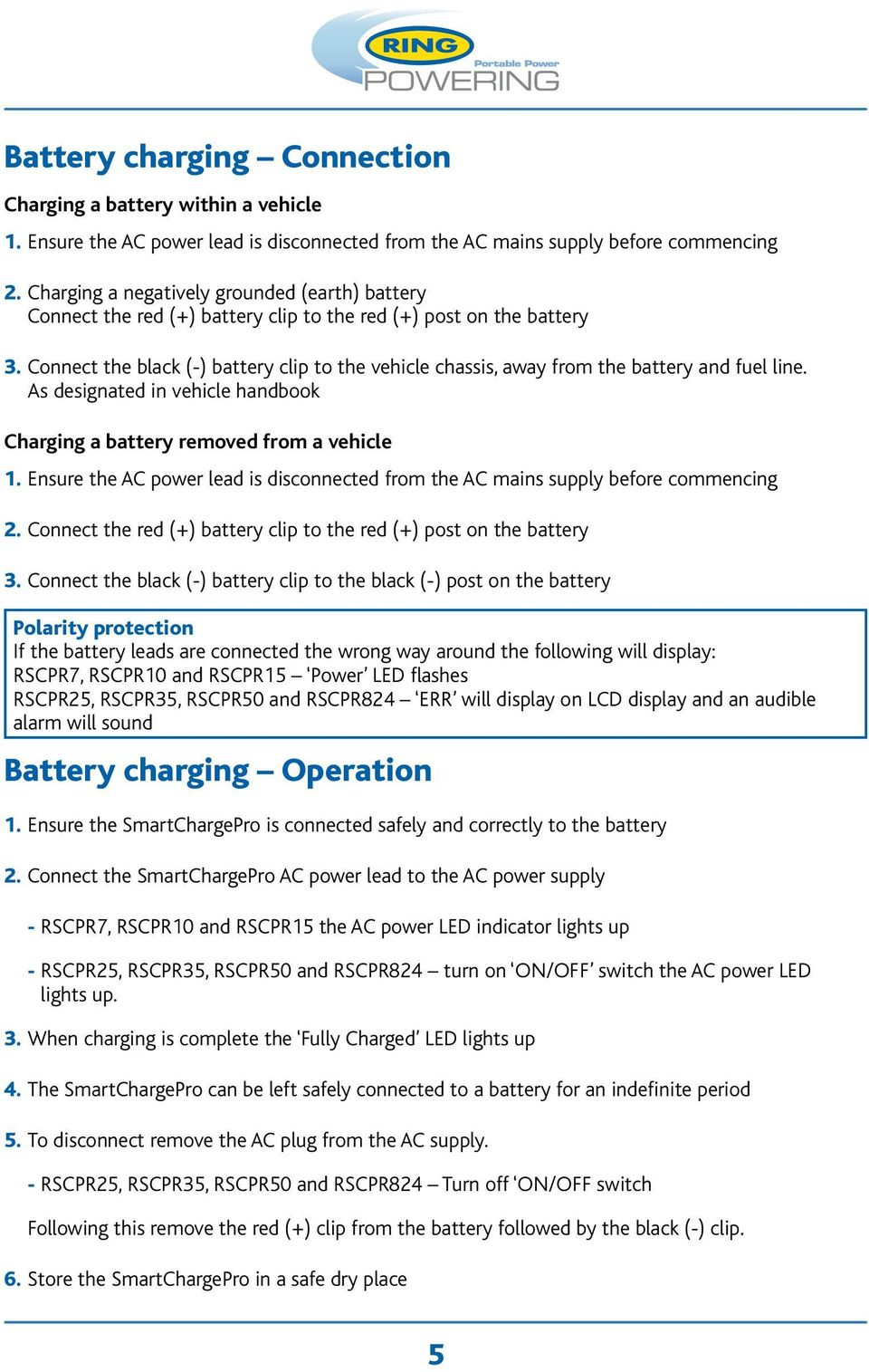 Connect the black (-) battery clip to the vehicle chassis, away from the battery and fuel line. As designated in vehicle handbook Charging a battery removed from a vehicle 1.