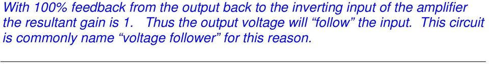 is 1. Thus the output voltage will follow the input.
