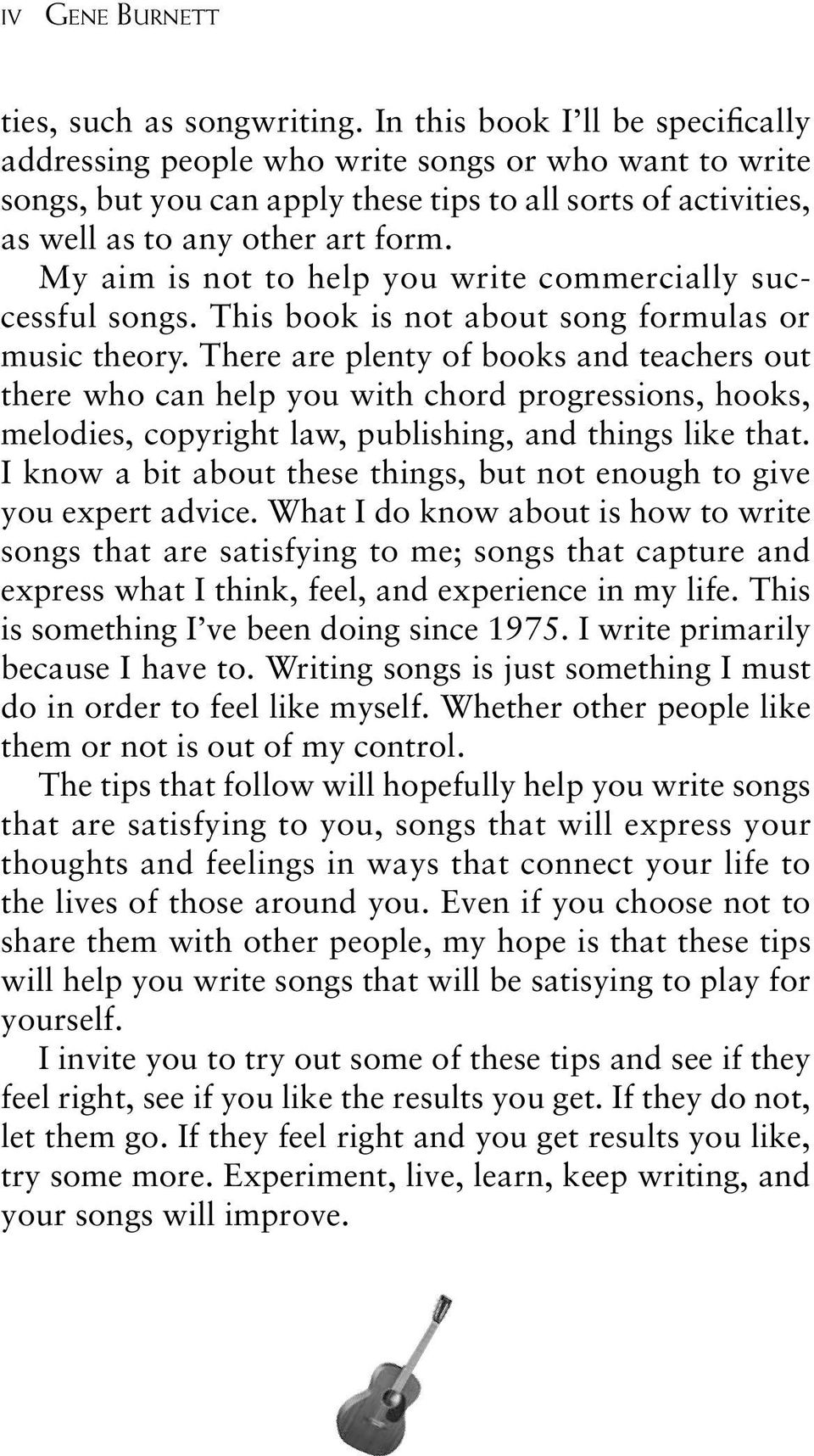My aim is not to help you write commercially successful songs. This book is not about song formulas or music theory.