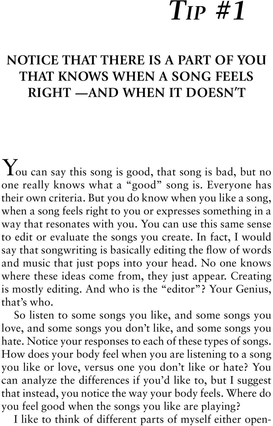 You can use this same sense to edit or evaluate the songs you create. In fact, I would say that songwriting is basically editing the flow of words and music that just pops into your head.