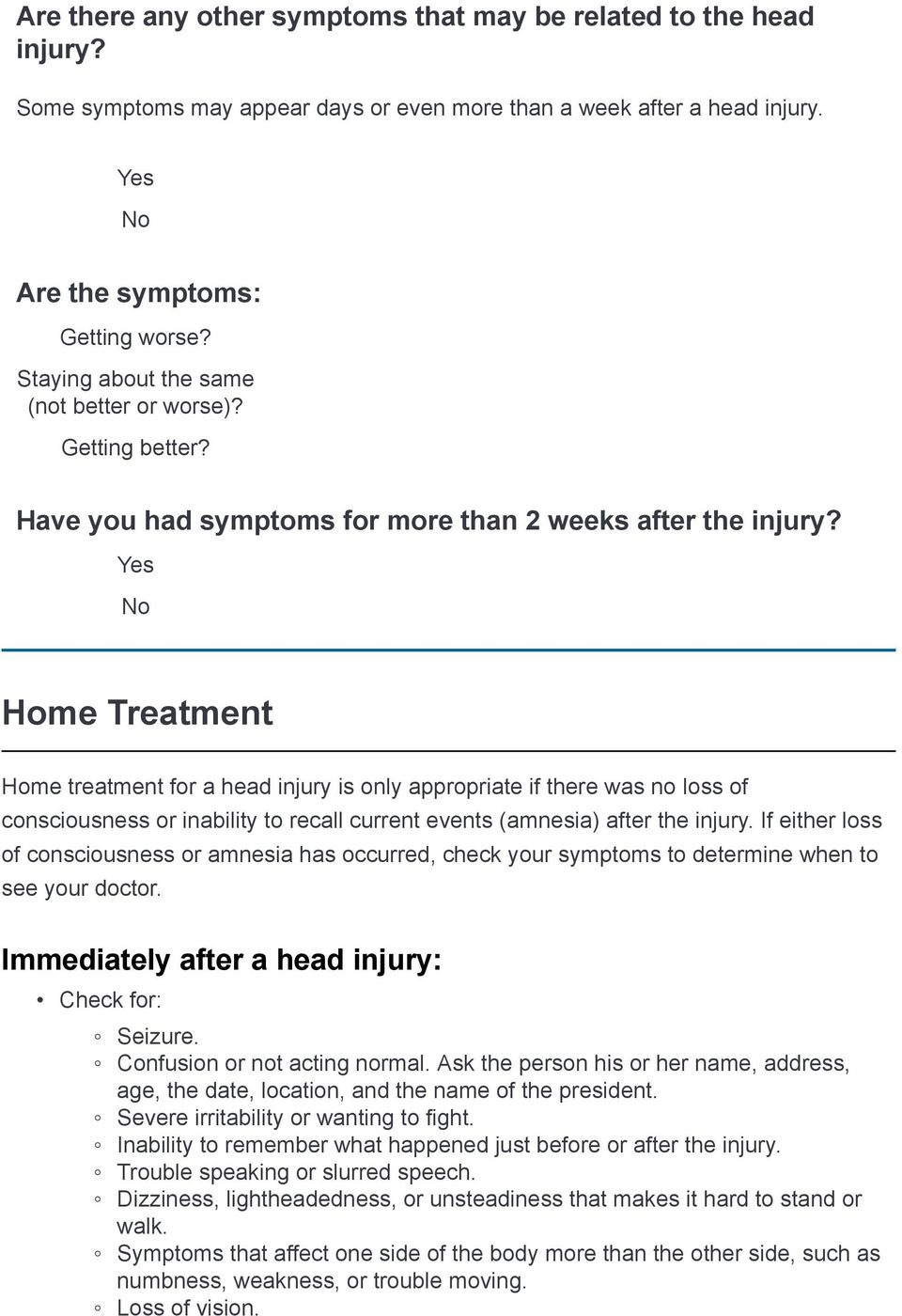 Home Treatment Home treatment for a head injury is only appropriate if there was no loss of consciousness or inability to recall current events (amnesia) after the injury.