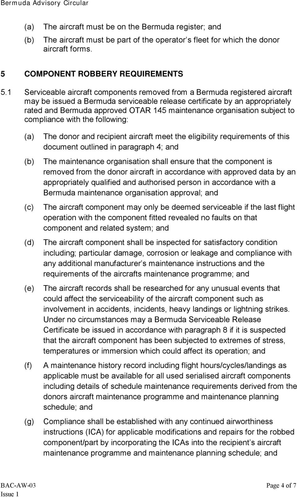 maintenance organisation subject to compliance with the following: (a) (b) (c) (d) (e) (f) (g) The donor and recipient aircraft meet the eligibility requirements of this document outlined in