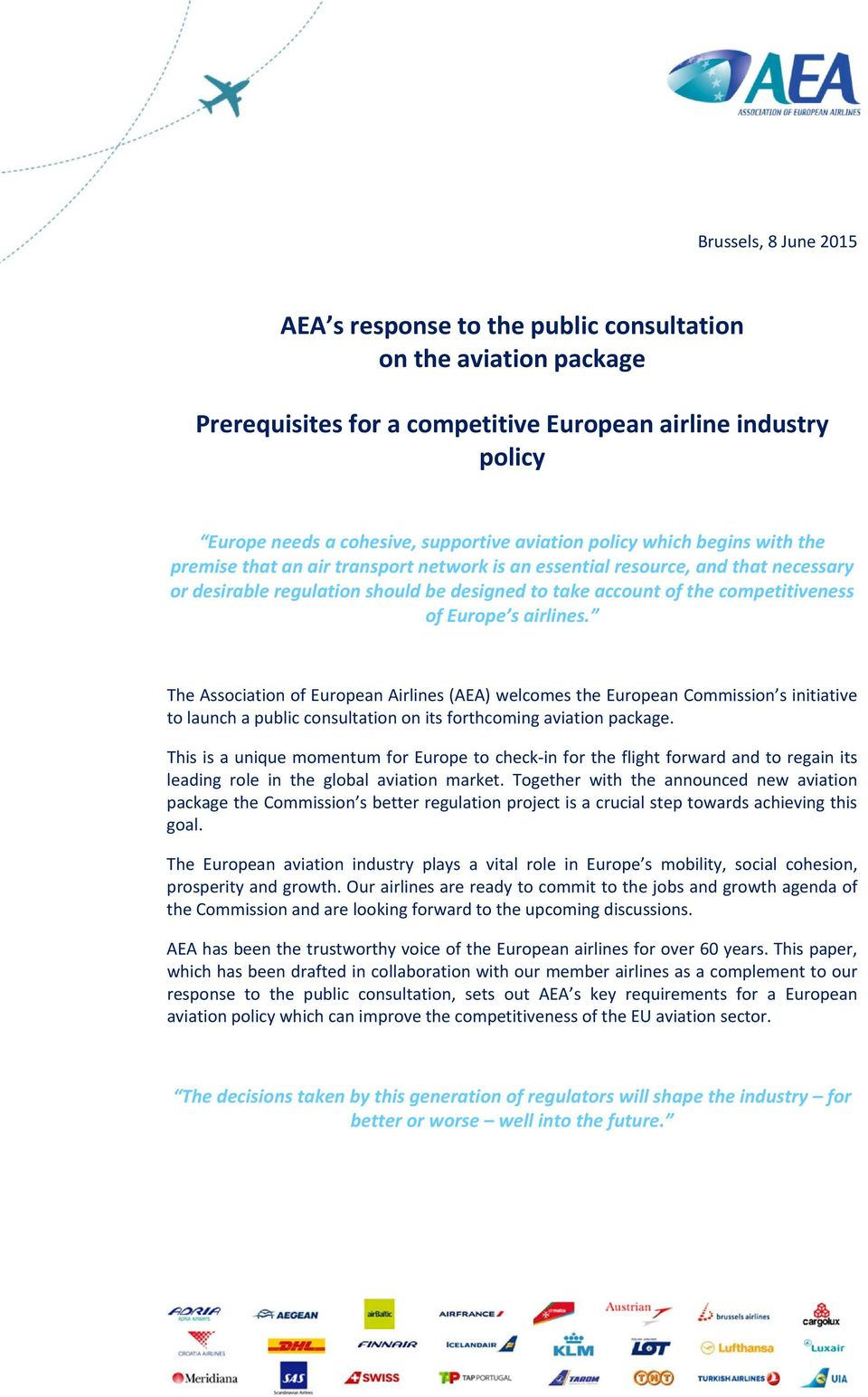 Europe s airlines. The Association of European Airlines (AEA) welcomes the European Commission s initiative to launch a public consultation on its forthcoming aviation package.