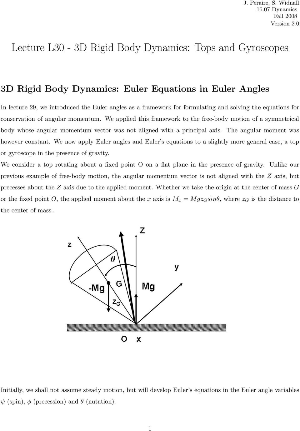 solving the equations for conservation of angular momentum. We applied this framework to the free-body motion of a symmetrical body whose angular momentum vector was not aligned with a principal axis.