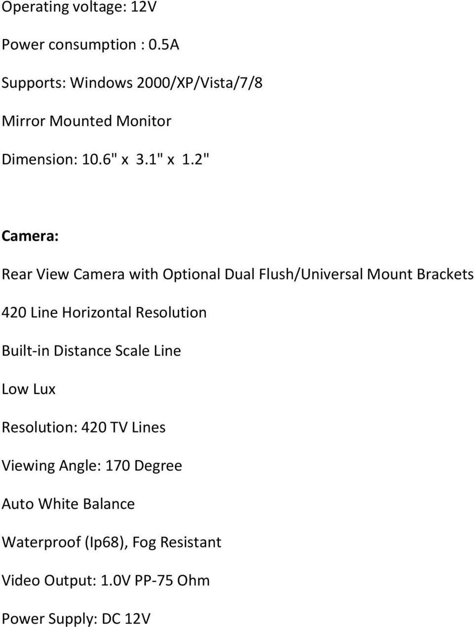 "2"" Camera: Rear View Camera with Optional Dual Flush/Universal Mount Brackets 420 Line Horizontal Resolution"