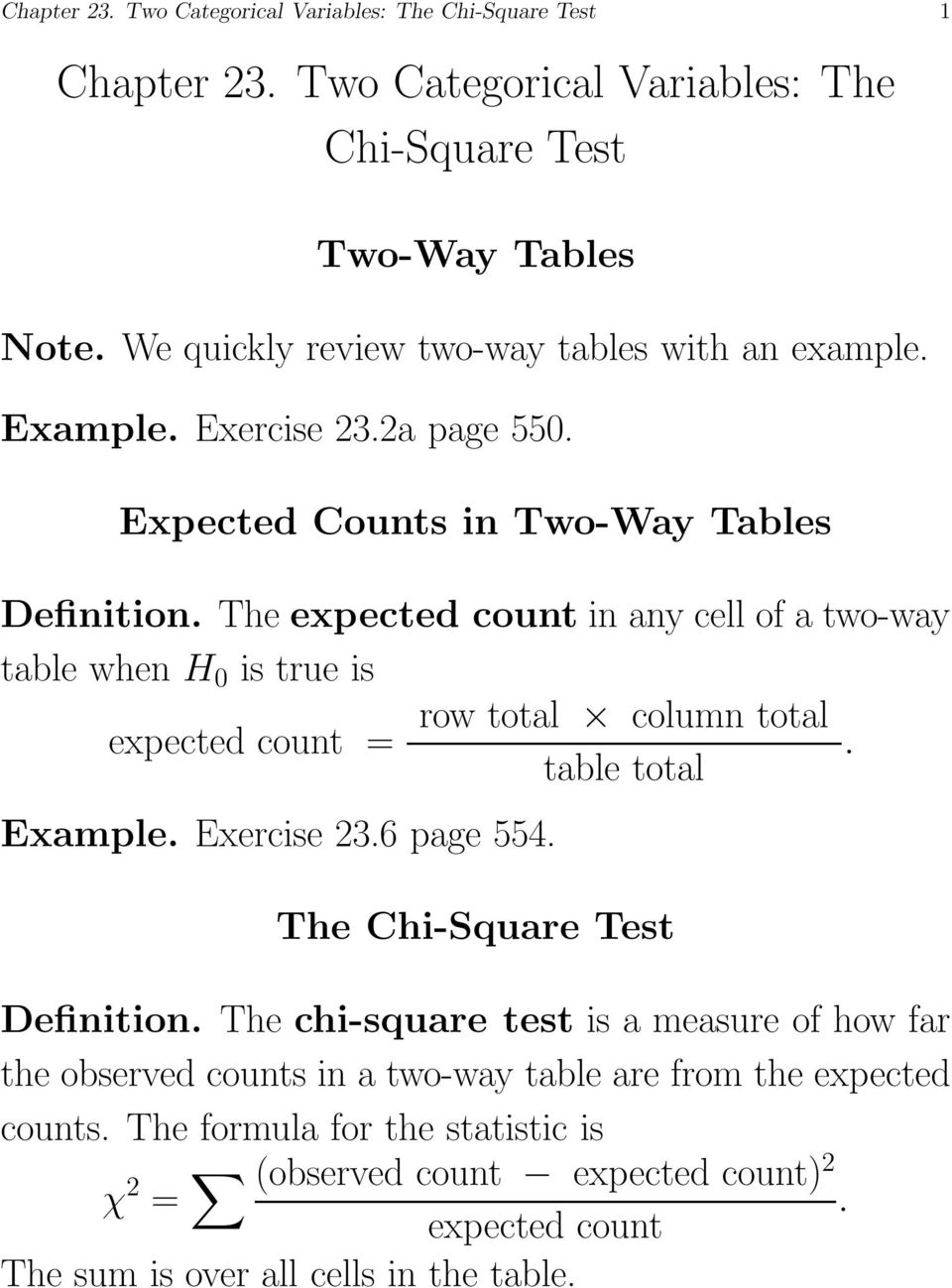 The expected count in any cell of a two-way table when H 0 is true is row total column total expected count =. table total Example. Exercise 23.6 page 554.