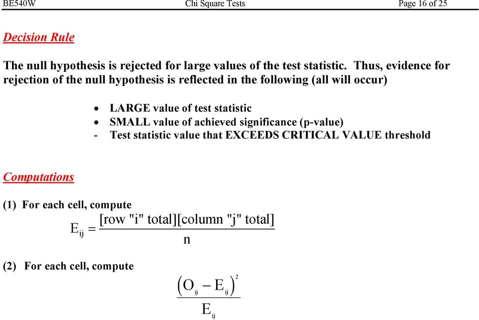 Thus, evidence for rejection of the null hypothesis is reflected in the following (all will occur) LARGE value of test