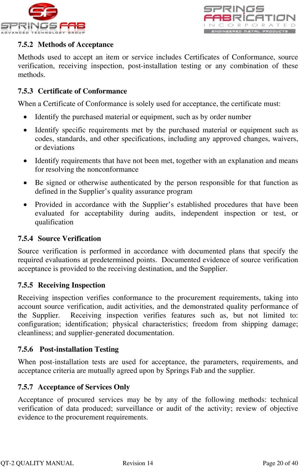 3 Certificate of Conformance When a Certificate of Conformance is solely used for acceptance, the certificate must: Identify the purchased material or equipment, such as by order number Identify