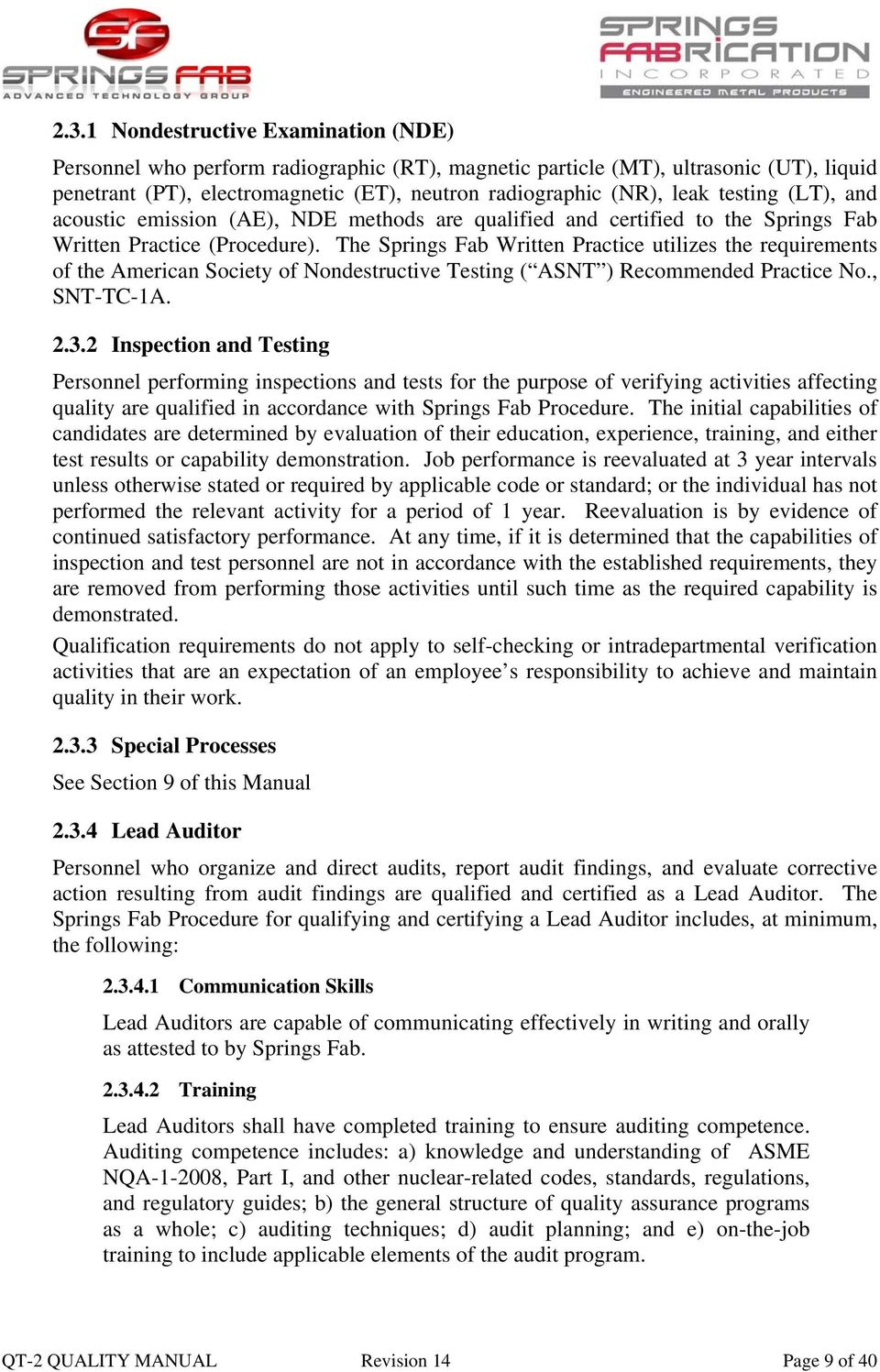 The Springs Fab Written Practice utilizes the requirements of the American Society of Nondestructive Testing ( ASNT ) Recommended Practice No., SNT-TC-1A. 2.3.