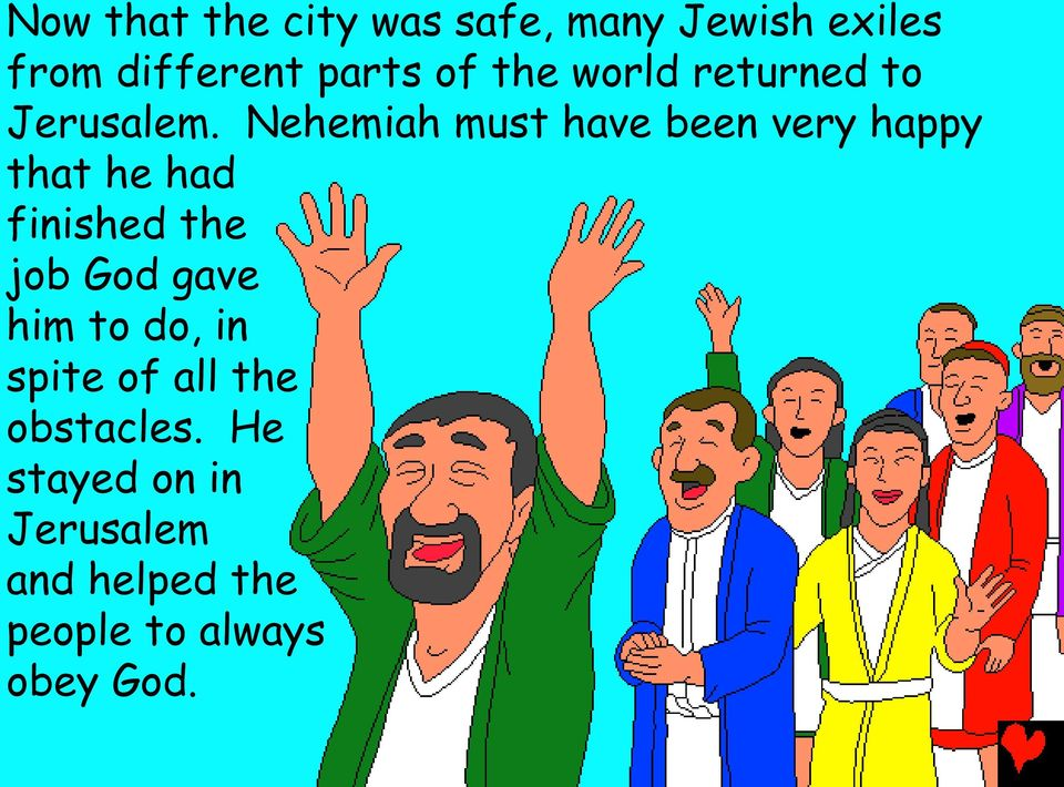 Nehemiah must have been very happy that he had finished the job God