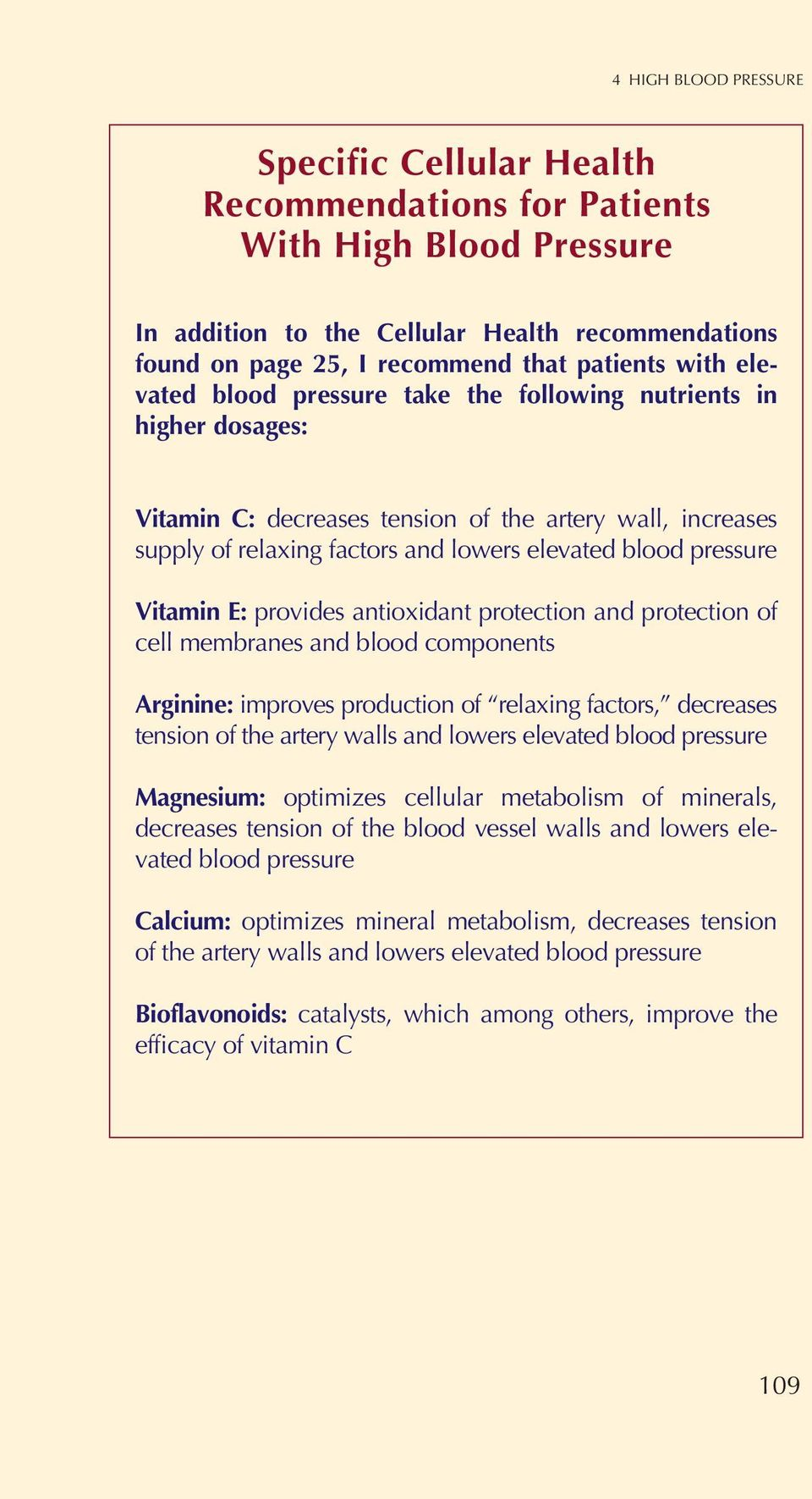 Vitamin E: provides antioxidant protection and protection of cell membranes and blood components Arginine: improves production of relaxing factors, decreases tension of the artery walls and lowers