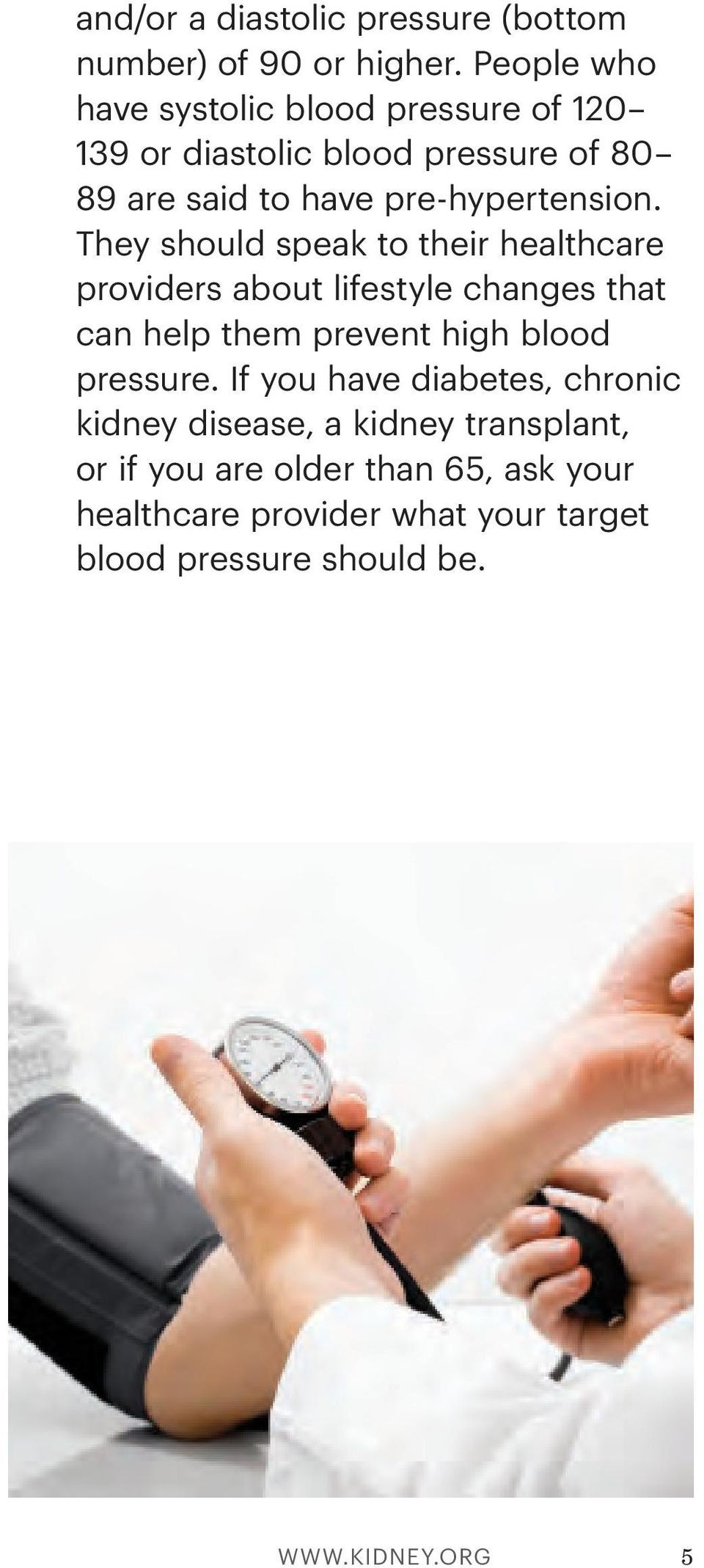They should speak to their healthcare providers about lifestyle changes that can help them prevent high blood pressure.