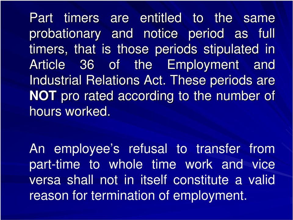 These periods are NOT pro rated according to the number of hours worked.