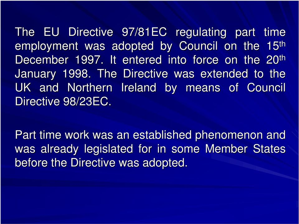 The Directive was extended to the UK and Northern Ireland by means of Council Directive 98/23EC.