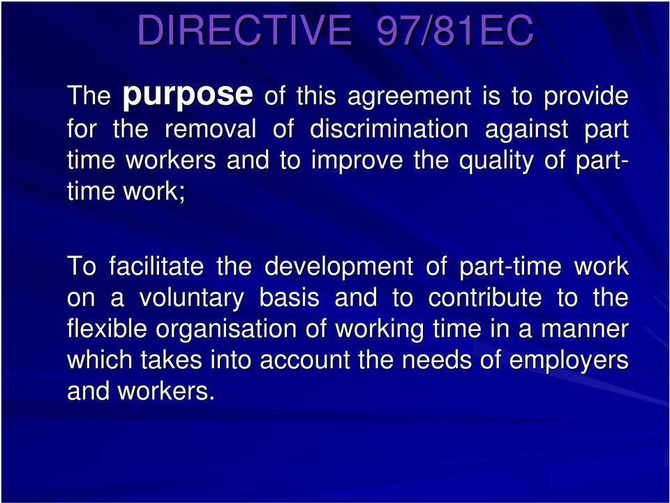 facilitate the development of part-time time work on a voluntary basis and to contribute to
