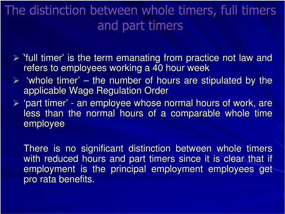 employee whose normal hours of work, are less than the normal hours of a comparable whole time employee There is no significant distinction