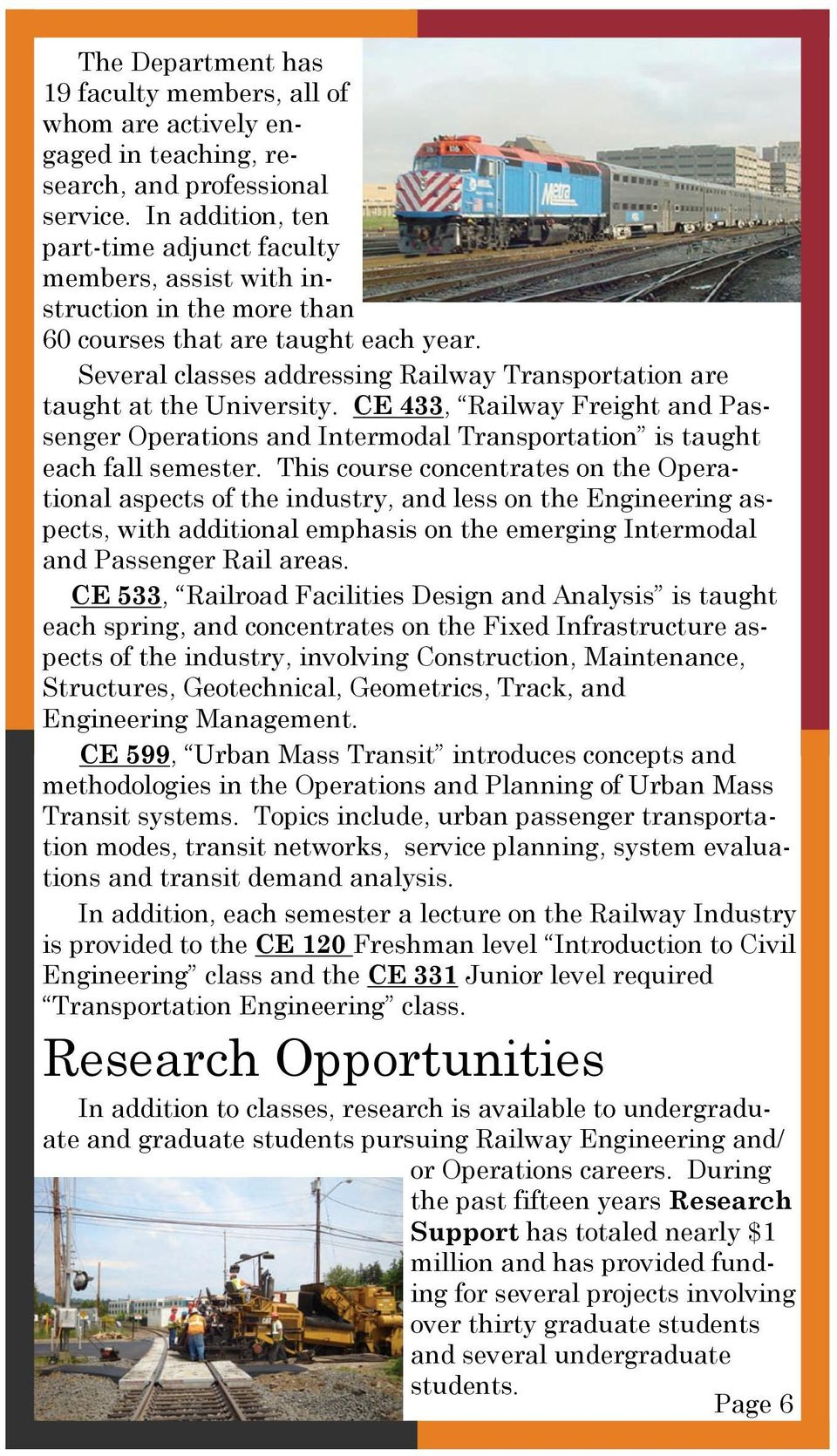 Several classes addressing Railway Transportation are taught at the University. CE 433, Railway Freight and Passenger Operations and Intermodal Transportation is taught each fall semester.