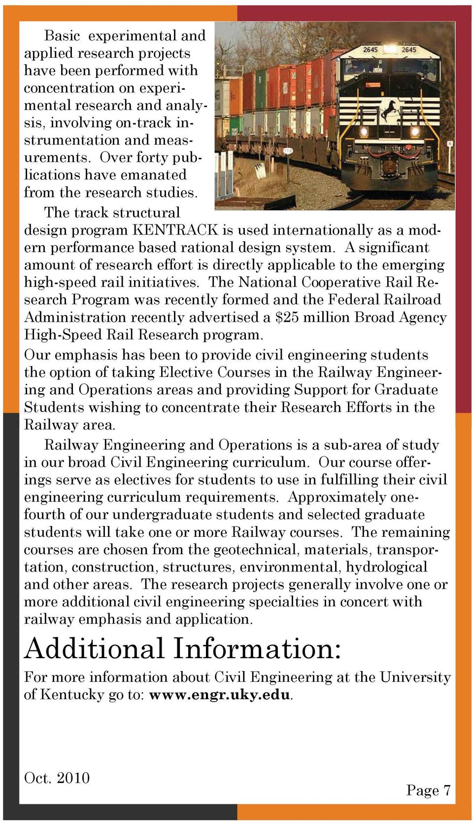 A significant amount of research effort is directly applicable to the emerging high-speed rail initiatives.