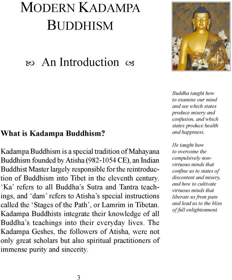 eleventh century. Ka refers to all Buddha s Sutra and Tantra teachings, and dam refers to Atisha s special instructions called the Stages of the Path, or Lamrim in Tibetan.