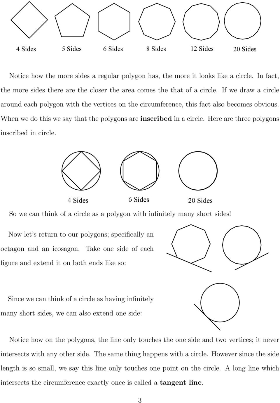 When we do this we say that the polygons are inscribed in a circle. Here are three polygons inscribed in circle.