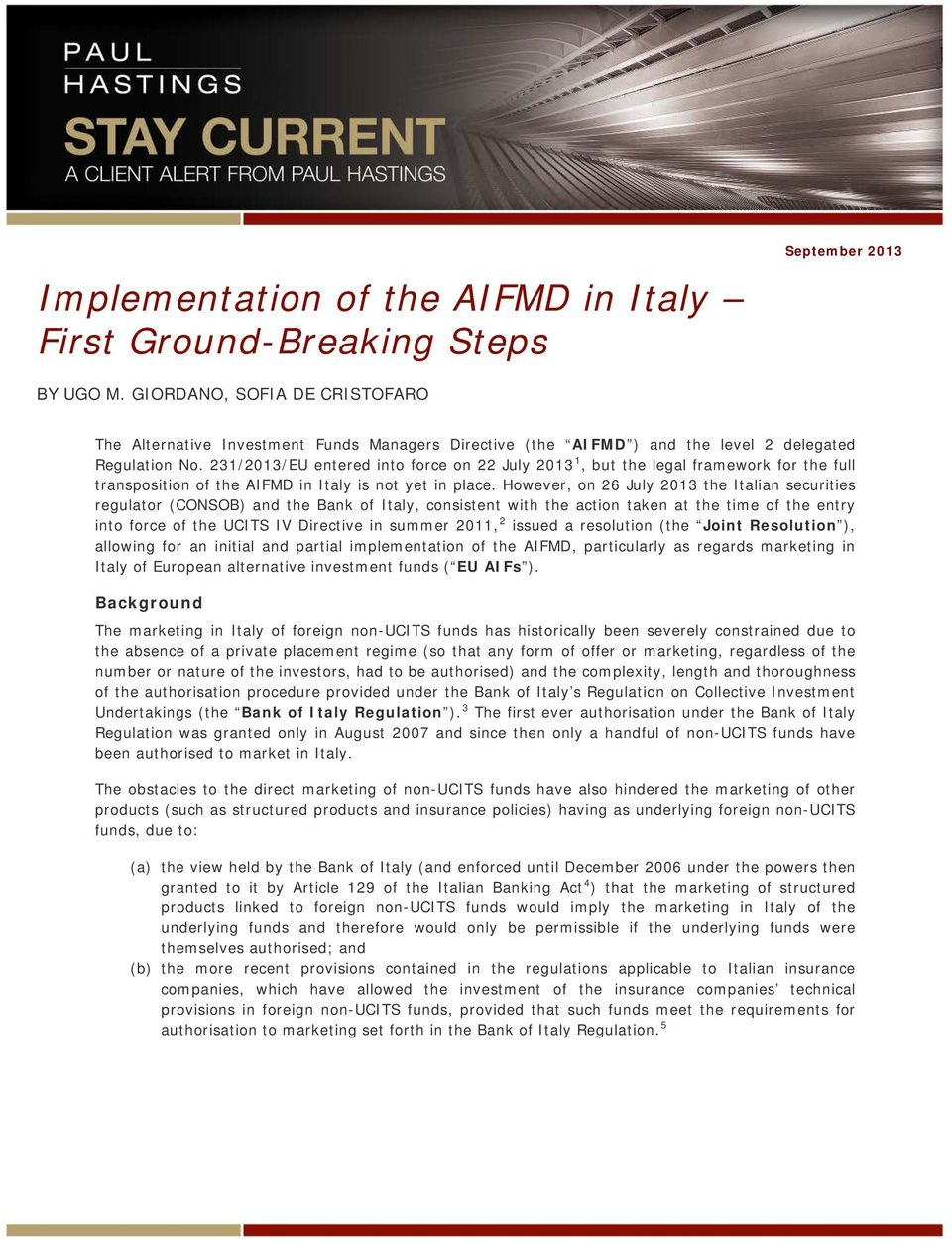 231/2013/EU entered into force on 22 July 2013 1, but the legal framework for the full transposition of the AIFMD in Italy is not yet in place.