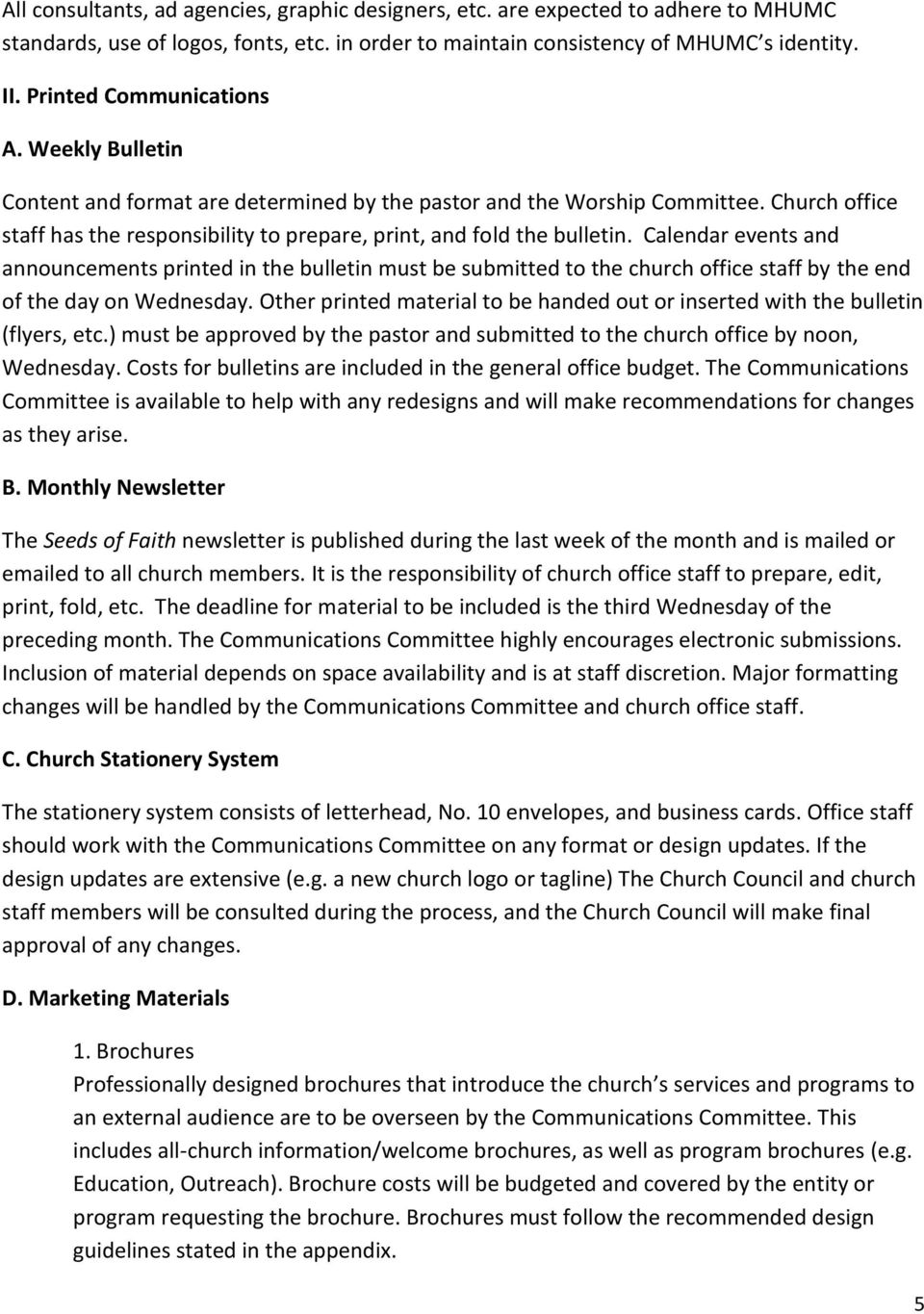 Church office staff has the responsibility to prepare, print, and fold the bulletin.