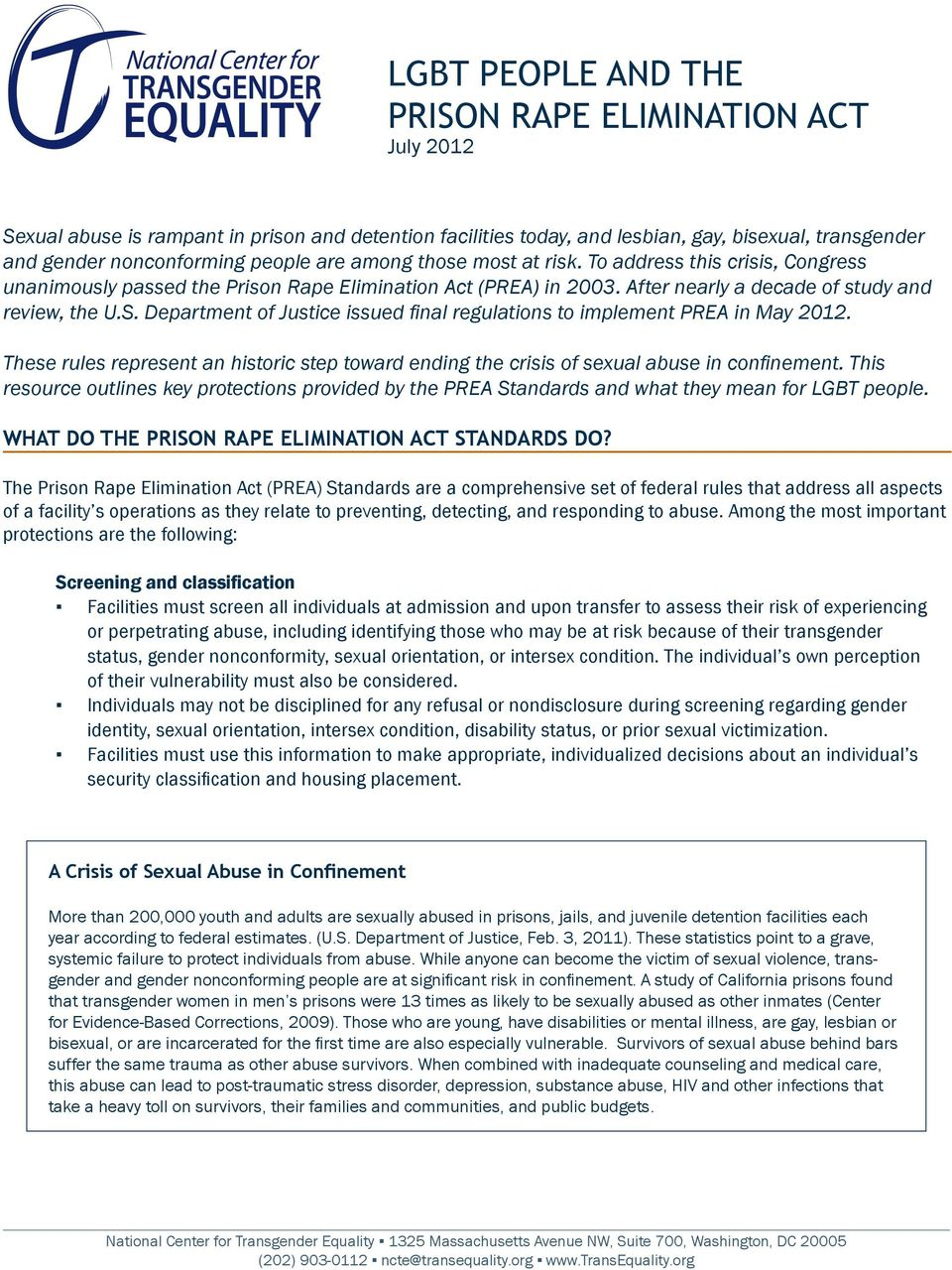 Department of Justice issued final regulations to implement PREA in May 2012. These rules represent an historic step toward ending the crisis of sexual abuse in confinement.