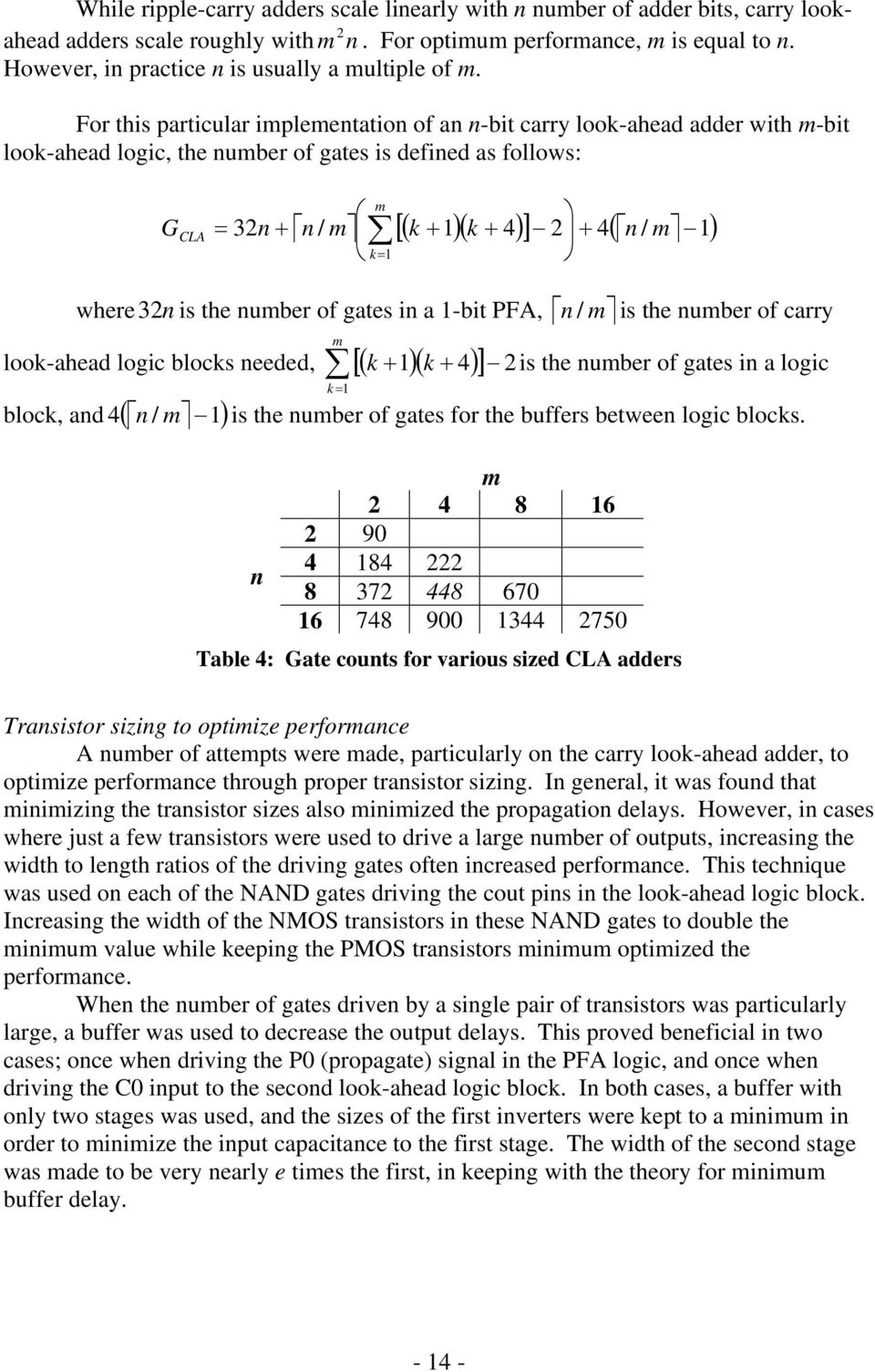 For this particular implementation of an n-bit carry loo-ahead adder with m-bit loo-ahead logic, the number of gates is defined as follows: G CLA m = 3n + = n / m [( + )( + 4) ] + 4( n / m ) where 3n