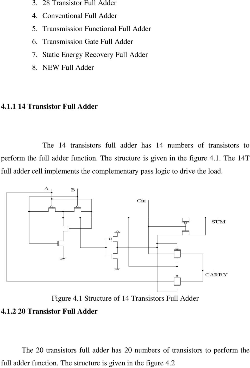 1 14 Transistor Full Adder The 14 transistors full adder has 14 numbers of transistors to perform the full adder function. The structure is given in the figure 4.