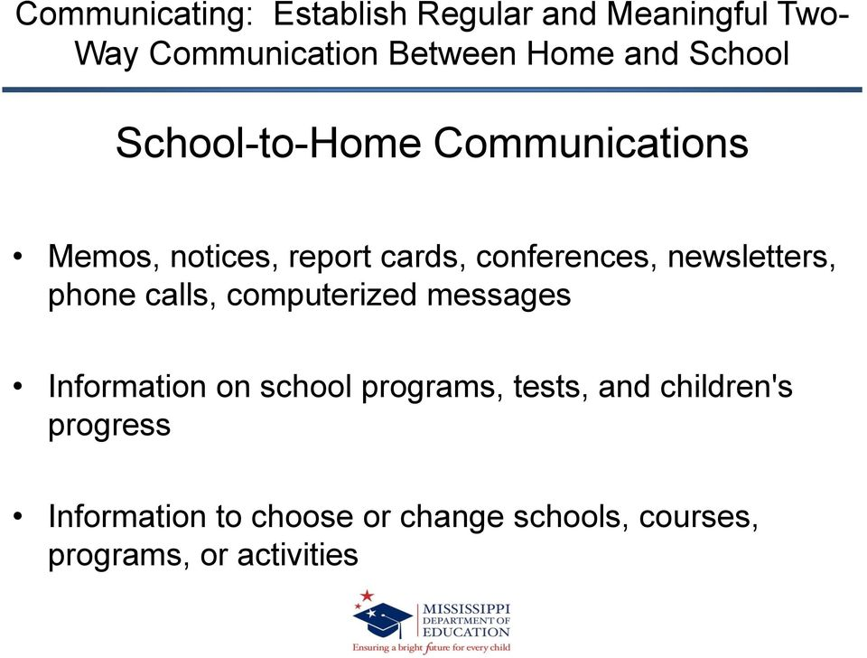 newsletters, phone calls, computerized messages Information on school programs, tests,