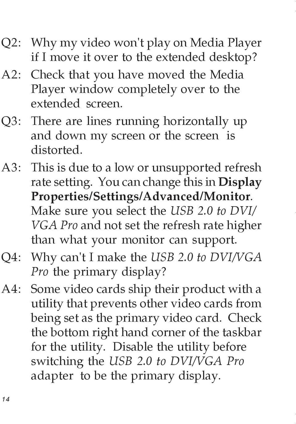 You can change this in Display Properties/Settings/Advanced/Monitor. Make sure you select the USB 2.0 to DVI/ VGA Pro and not set the refresh rate higher than what your monitor can support.