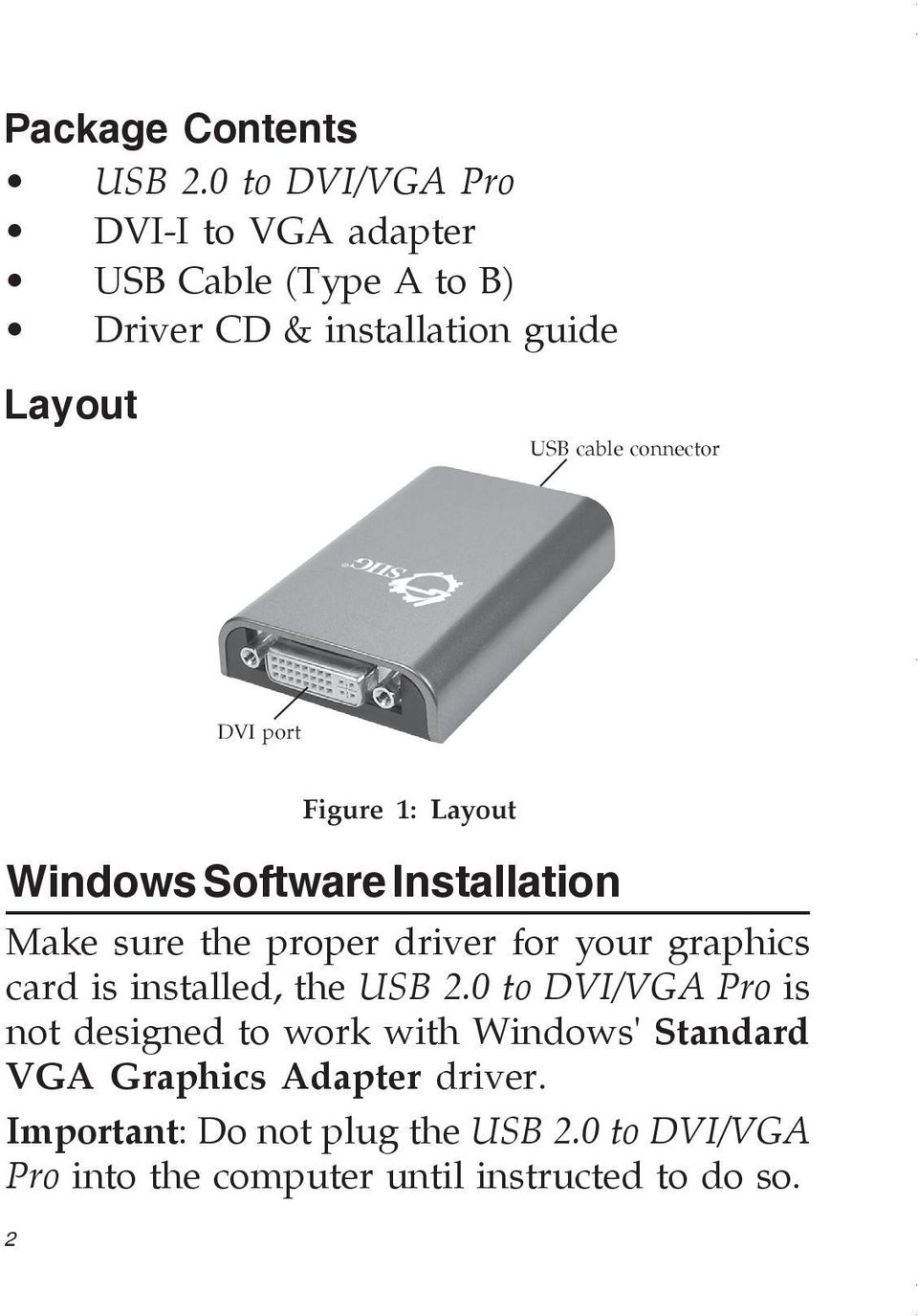 connector DVI port 2 Figure 1: Layout Windows Software Installation Make sure the proper driver for your graphics