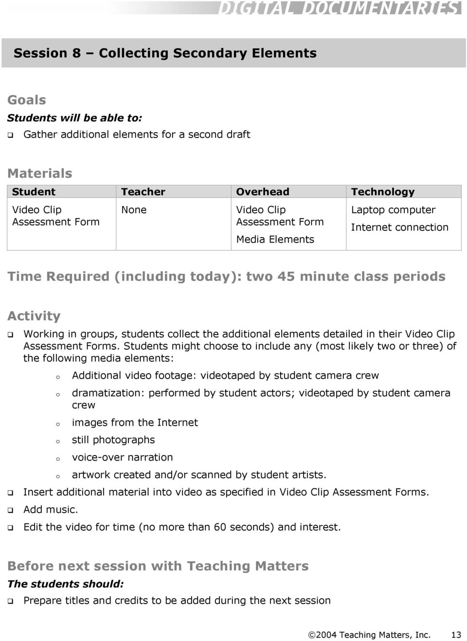Frms. Students might chse t include any (mst likely tw r three) f the fllwing media elements: Additinal vide ftage: videtaped by student camera crew dramatizatin: perfrmed by student actrs; videtaped