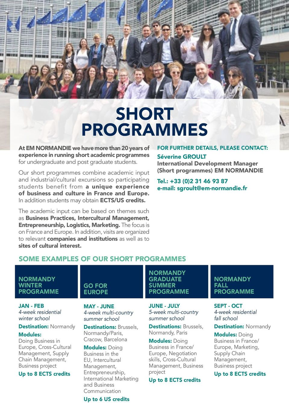 In addition students may obtain ECTS/US credits. FOR FURTHER DETAILS, PLEASE CONTACT: Séverine GROULT International Development Manager (Short programmes) EM NORMANDIE Tel.
