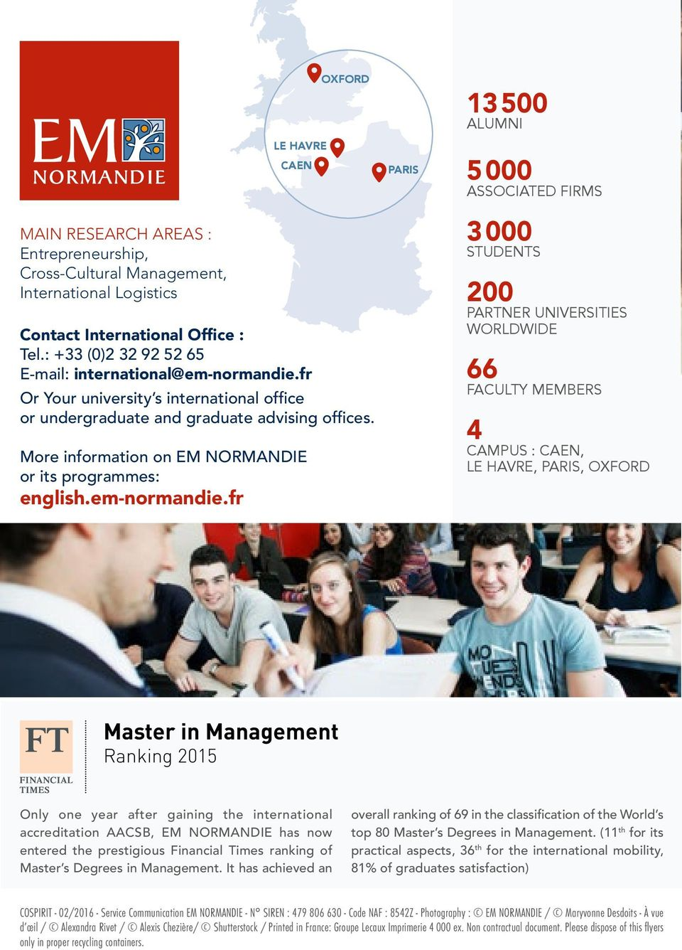 fr OXFORD PARIS 13 500 ALUMNI 5 000 ASSOCIATED FIRMS 3 000 STUDENTS 200 PARTNER UNIVERSITIES WORLDWIDE 66 FACULTY MEMBERS 4 CAMPUS : CAEN, LE HAVRE, PARIS, OXFORD Master in Management Ranking 2015