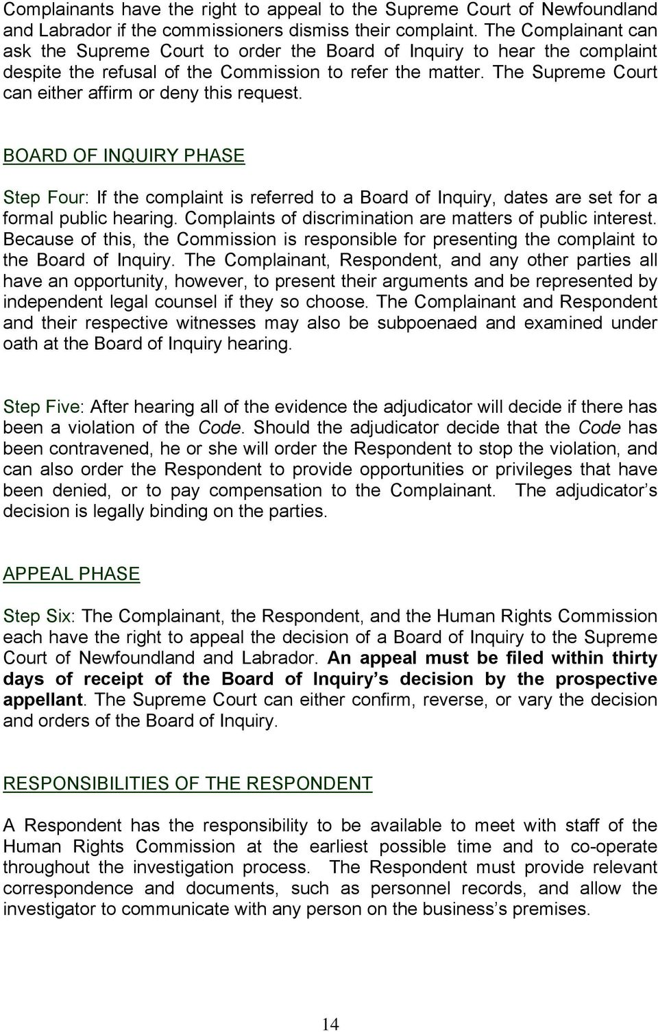 The Supreme Court can either affirm or deny this request. BOARD OF INQUIRY PHASE Step Four: If the complaint is referred to a Board of Inquiry, dates are set for a formal public hearing.