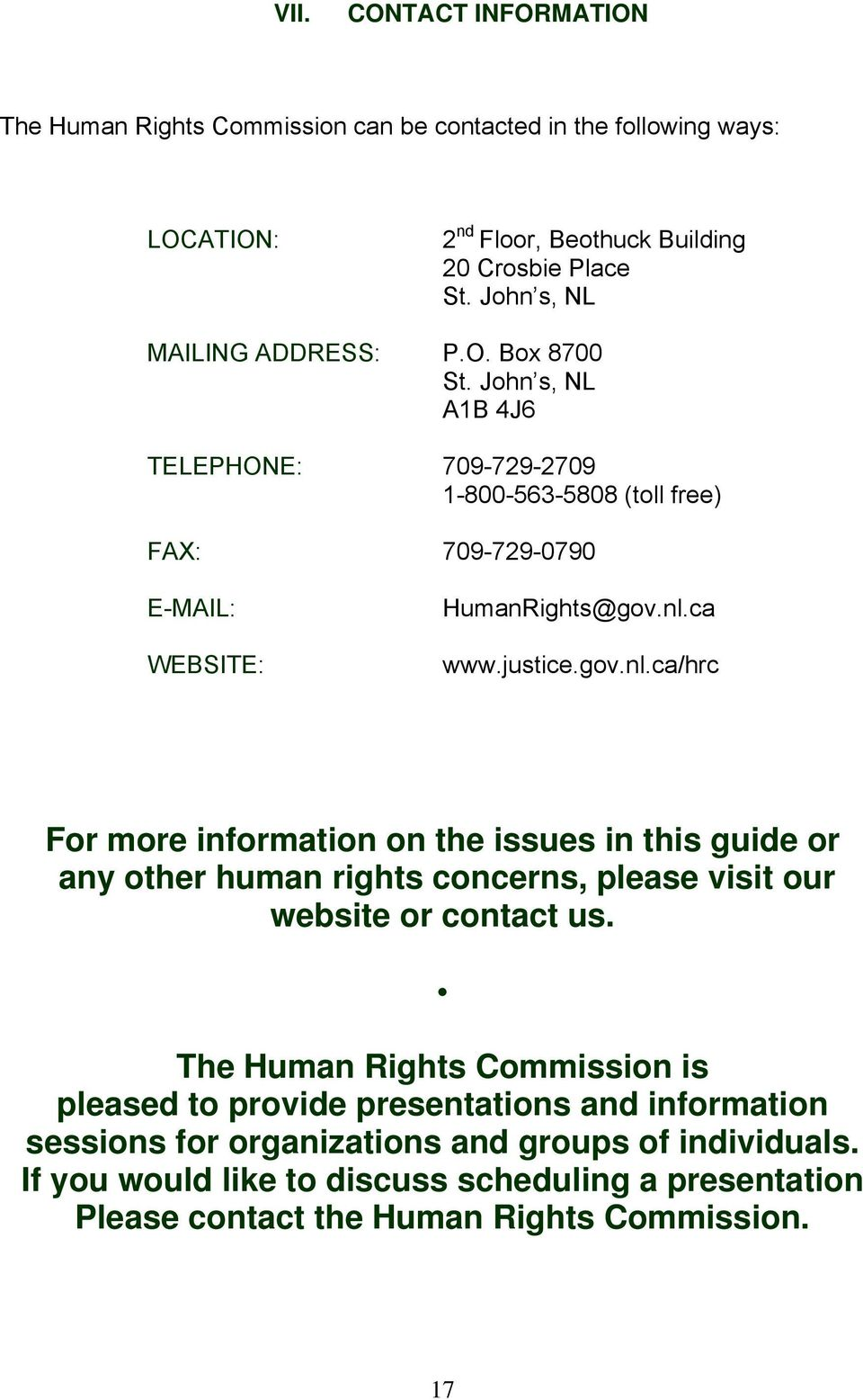 justice.gov.nl.ca/hrc For more information on the issues in this guide or any other human rights concerns, please visit our website or contact us.