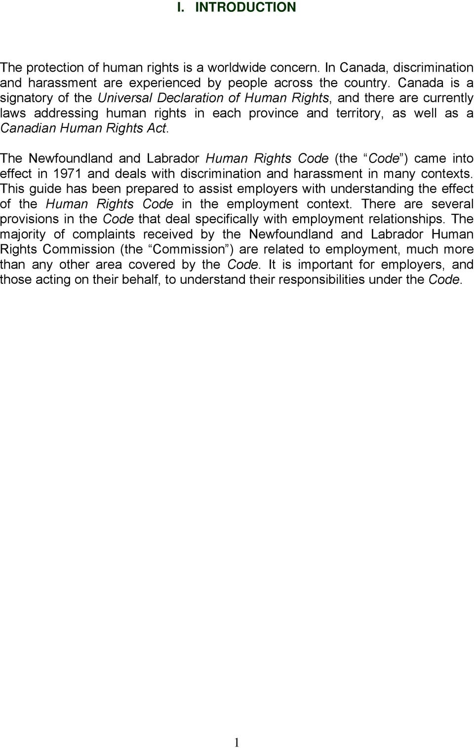 The Newfoundland and Labrador Human Rights Code (the Code ) came into effect in 1971 and deals with discrimination and harassment in many contexts.