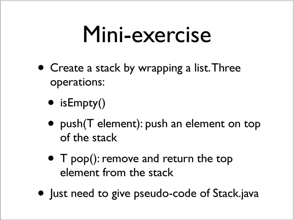 element on top of the stack T pop(): remove and return