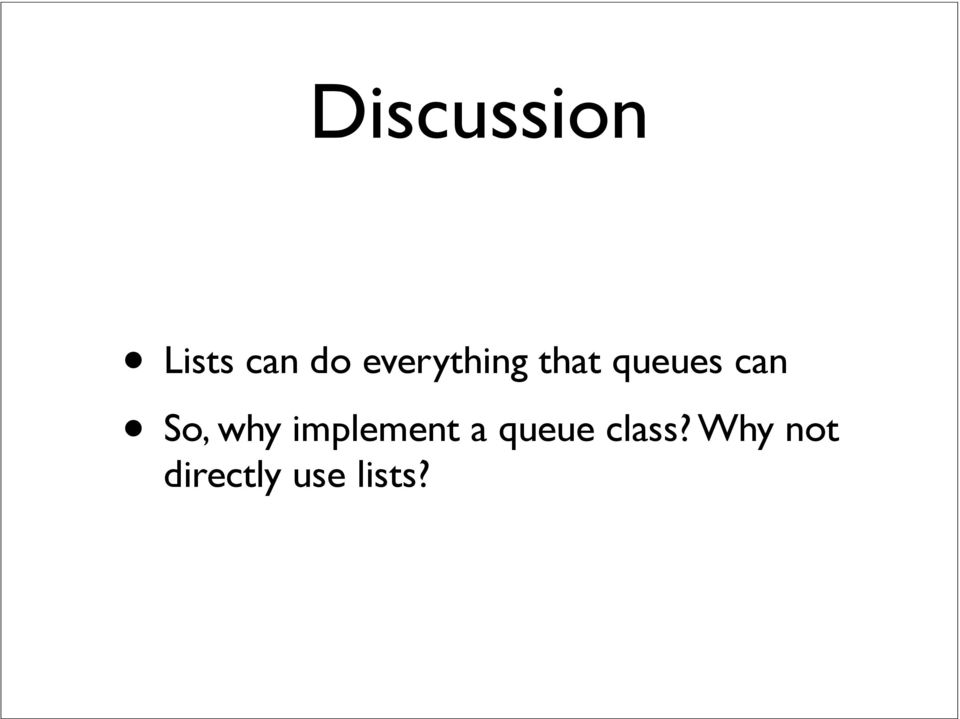 So, why implement a queue