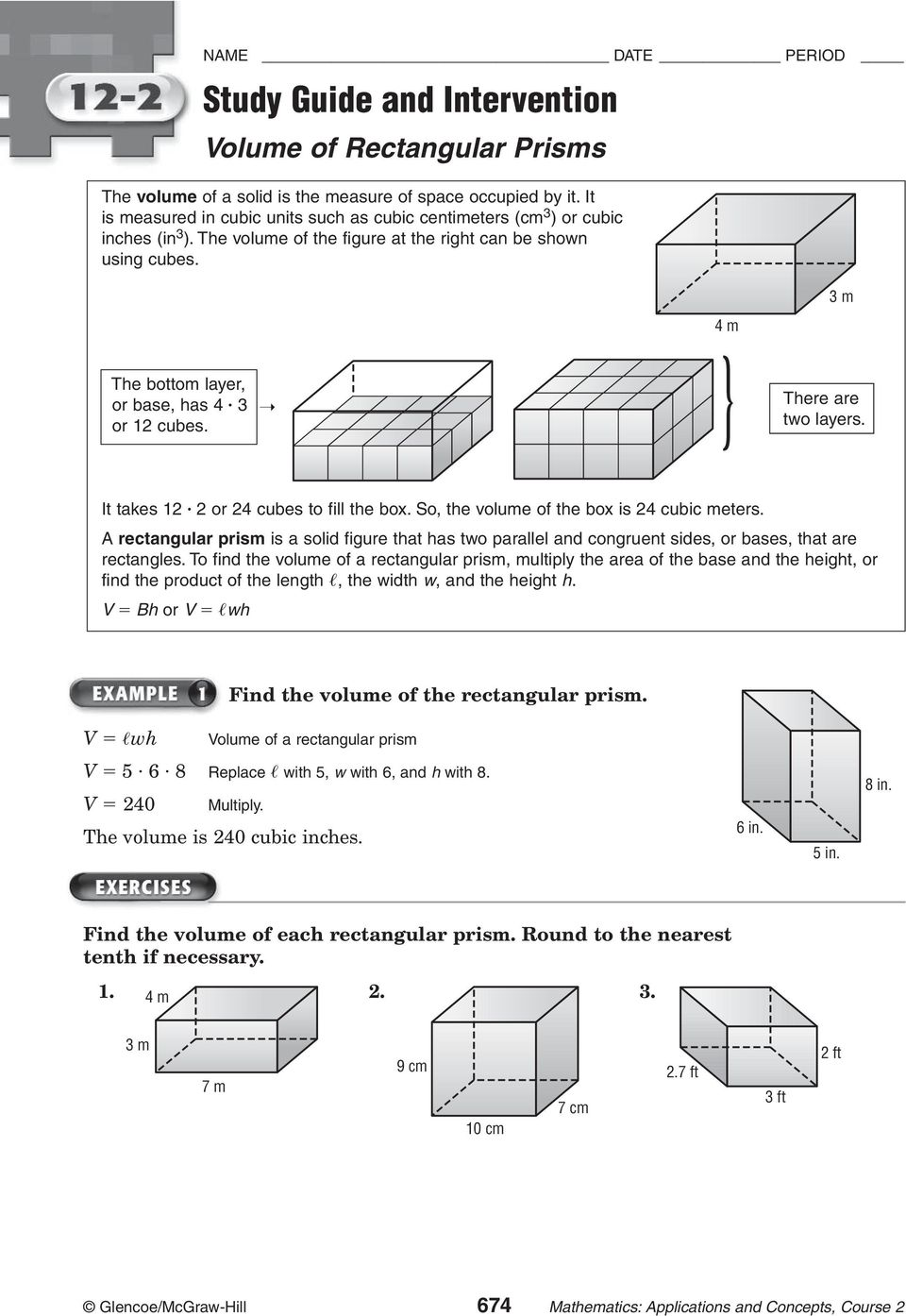 } The bottom layer, or base, has 4 3 or 12 cubes. two There are layers. It takes 12 2 or 24 cubes to fill the box. So, the volume of the box is 24 cubic meters.