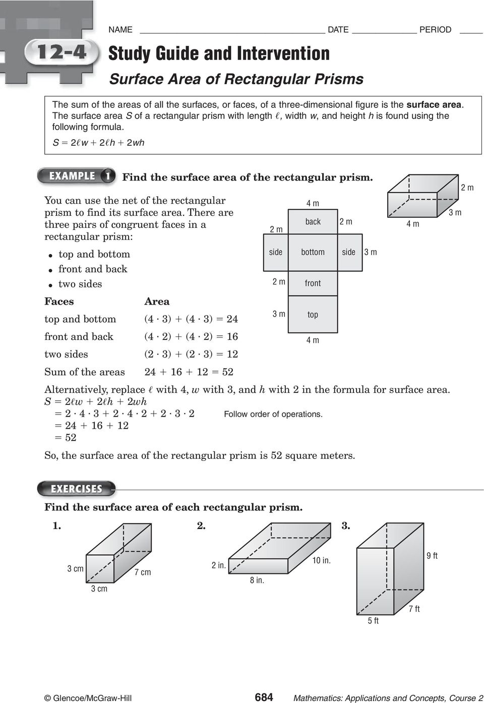 You can use the net of the rectangular prism to find its surface area.