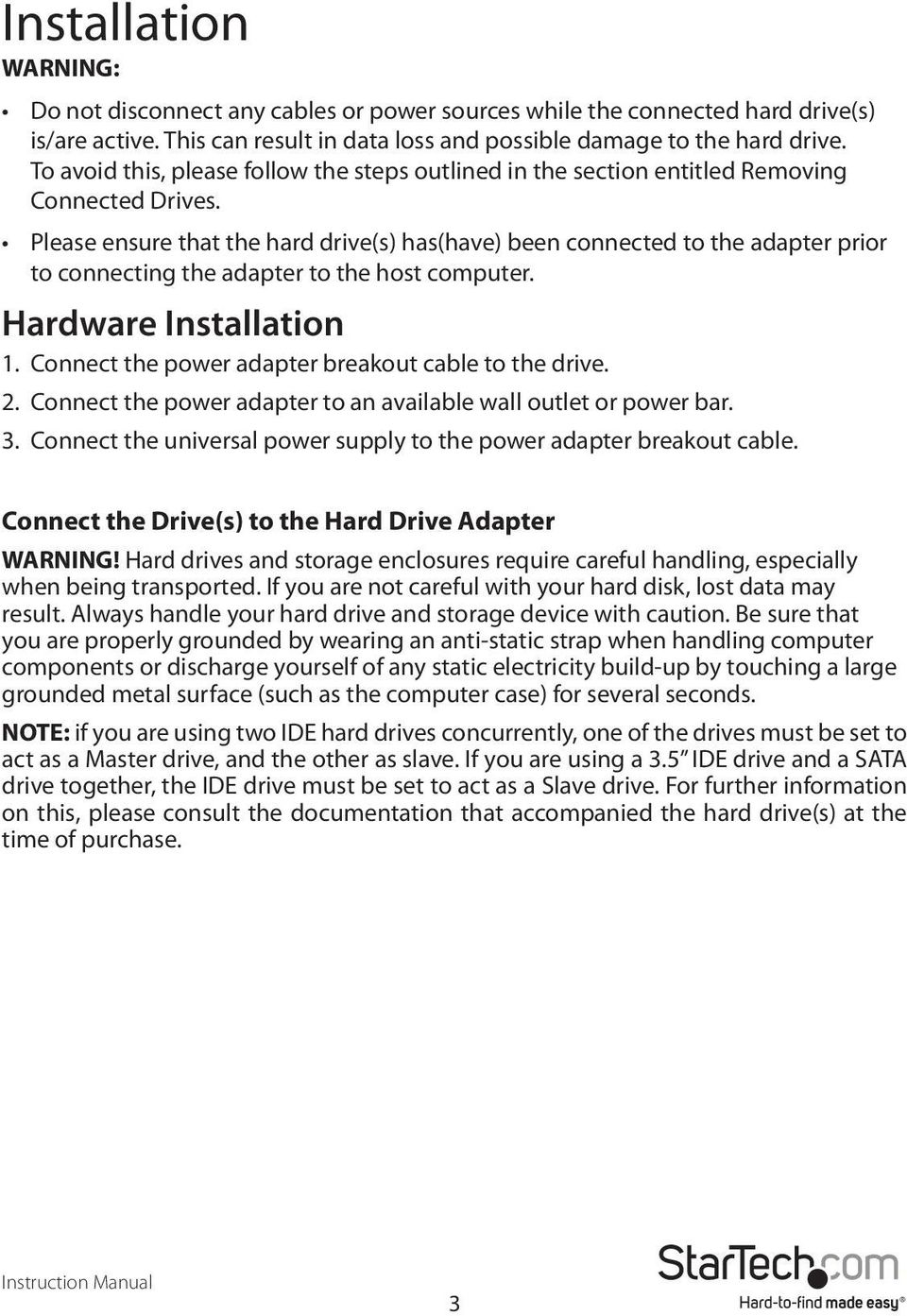 Please ensure that the hard drive(s) has(have) been connected to the adapter prior to connecting the adapter to the host computer. Hardware Installation 1.