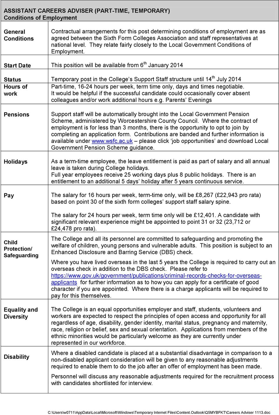 Start Date This position will be available from 6 th January 2014 Status Temporary post in the College s Support Staff structure until 14 th July 2014 Hours of Part-time, 16-24 hours per week, term
