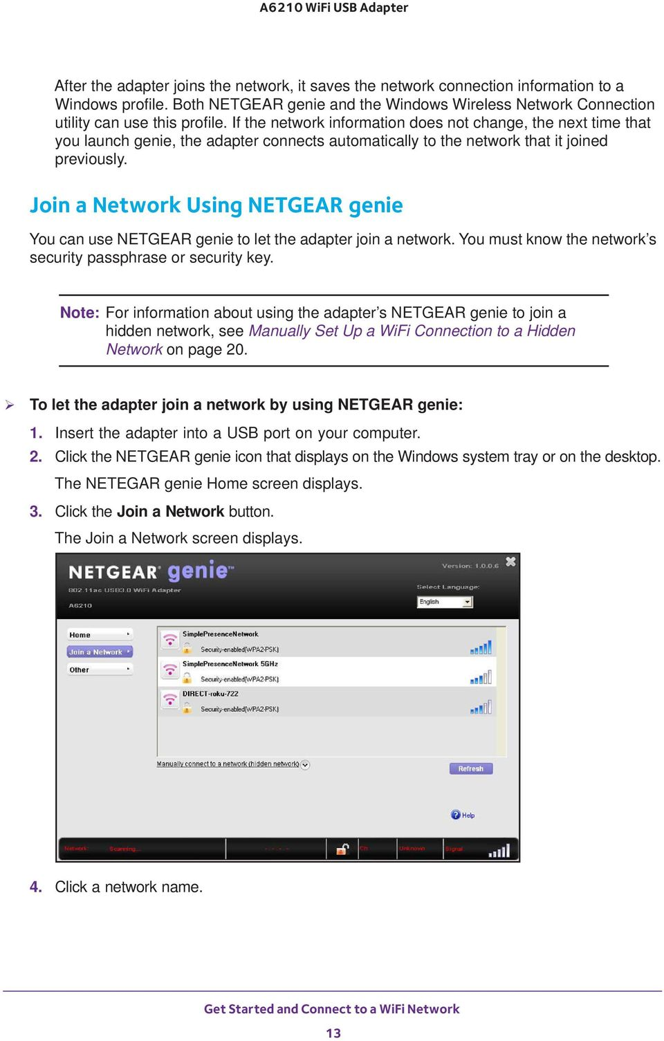 Join a Network Using NETGEAR genie You can use NETGEAR genie to let the adapter join a network. You must know the network s security passphrase or security key.