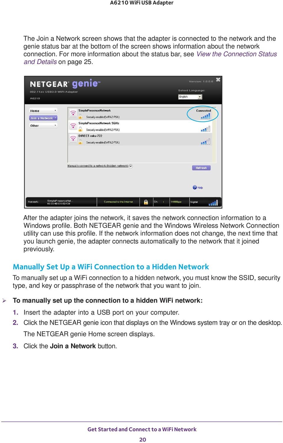 Both NETGEAR genie and the Windows Wireless Network Connection utility can use this profile.